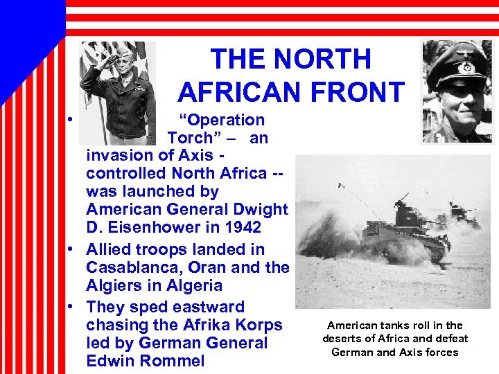 "THE NORTH AFRICAN FRONT • ""Operation Torch"" – an invasion of Axis controlled North"
