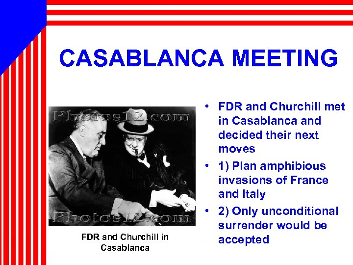 CASABLANCA MEETING FDR and Churchill in Casablanca • FDR and Churchill met in Casablanca