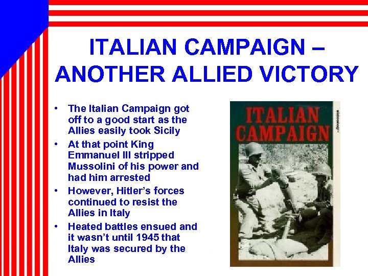 ITALIAN CAMPAIGN – ANOTHER ALLIED VICTORY • The Italian Campaign got off to a