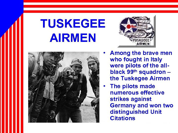 TUSKEGEE AIRMEN • Among the brave men who fought in Italy were pilots of