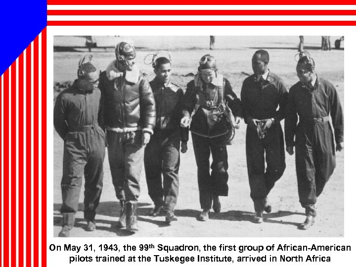 On May 31, 1943, the 99 th Squadron, the first group of African-American pilots