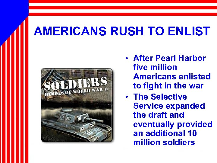AMERICANS RUSH TO ENLIST • After Pearl Harbor five million Americans enlisted to fight