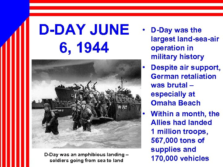 D-DAY JUNE 6, 1944 D-Day was an amphibious landing – soldiers going from sea