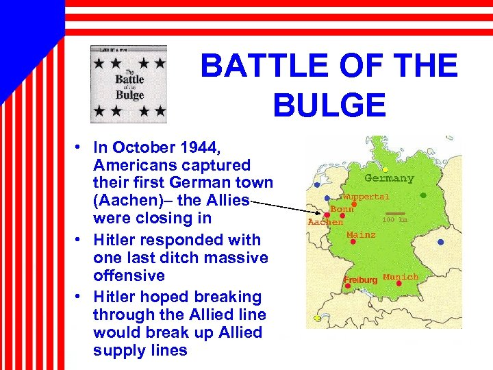 BATTLE OF THE BULGE • In October 1944, Americans captured their first German town