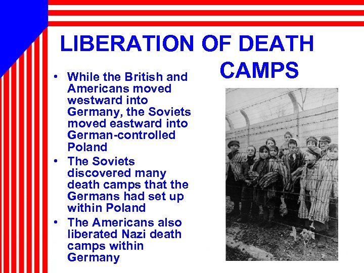 LIBERATION OF DEATH CAMPS • While the British and Americans moved westward into Germany,