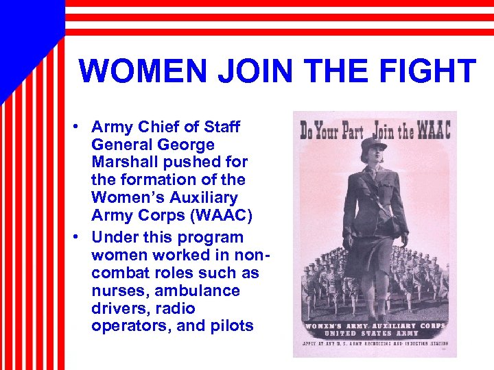 WOMEN JOIN THE FIGHT • Army Chief of Staff General George Marshall pushed for