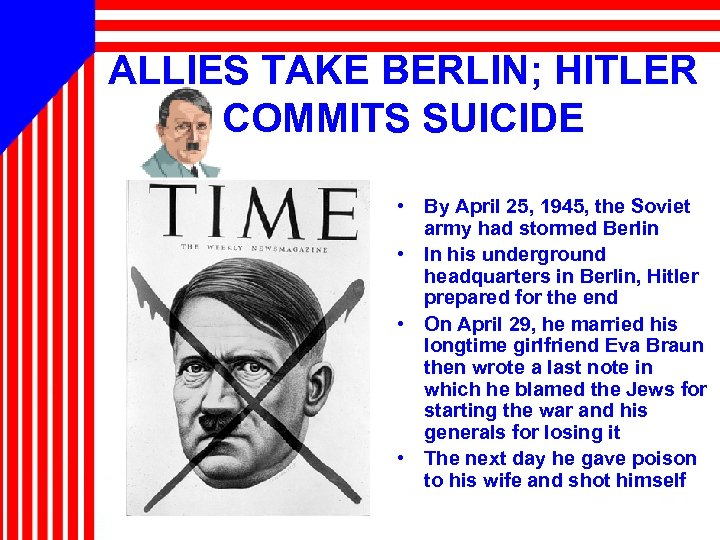 ALLIES TAKE BERLIN; HITLER COMMITS SUICIDE • By April 25, 1945, the Soviet army
