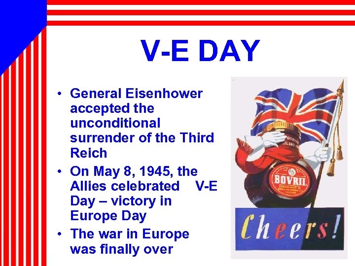 V-E DAY • General Eisenhower accepted the unconditional surrender of the Third Reich •