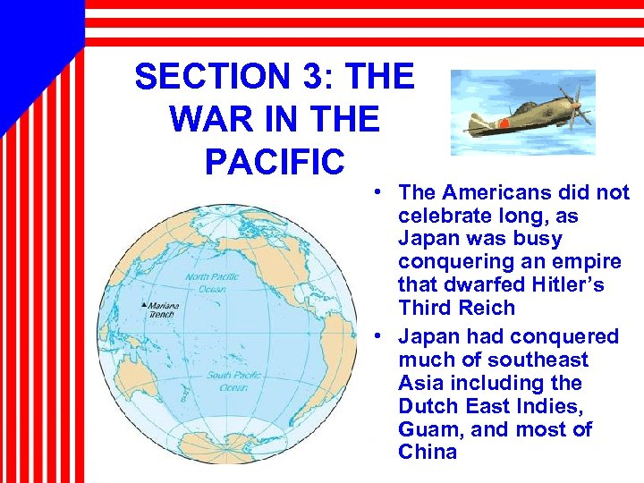 SECTION 3: THE WAR IN THE PACIFIC • The Americans did not celebrate long,