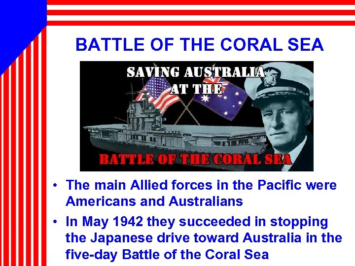 BATTLE OF THE CORAL SEA • The main Allied forces in the Pacific were