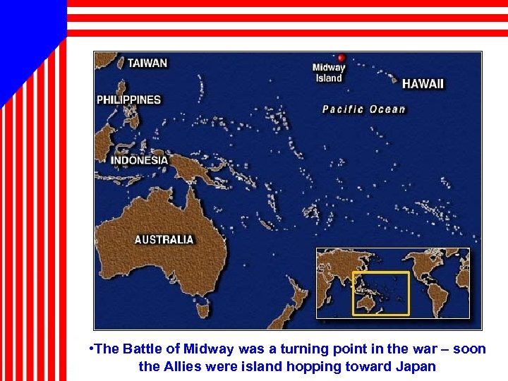 • The Battle of Midway was a turning point in the war –