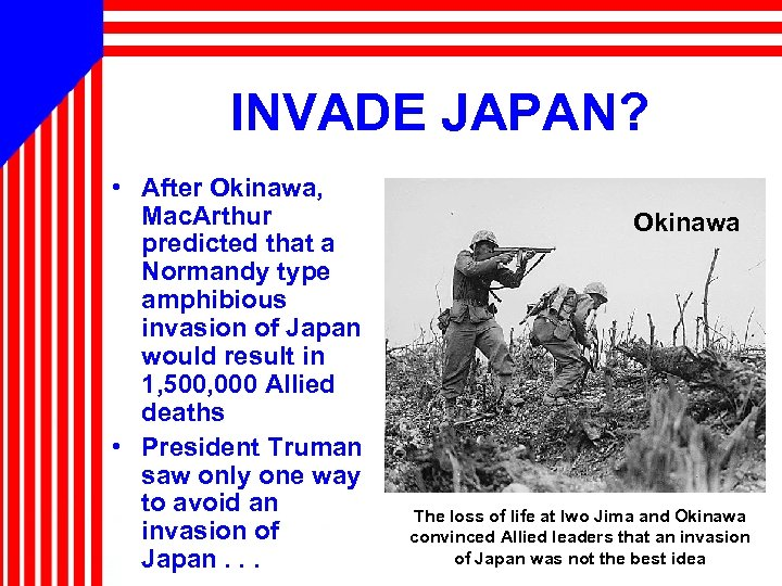 INVADE JAPAN? • After Okinawa, Mac. Arthur predicted that a Normandy type amphibious invasion