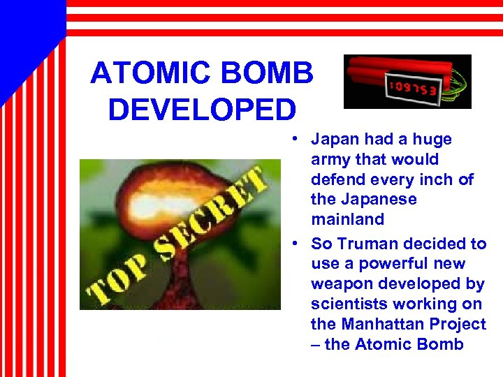 ATOMIC BOMB DEVELOPED • Japan had a huge army that would defend every inch