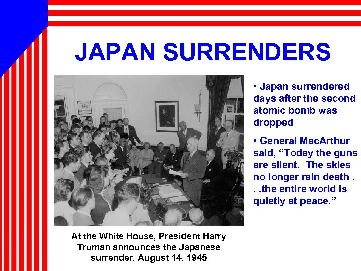 JAPAN SURRENDERS • Japan surrendered days after the second atomic bomb was dropped •