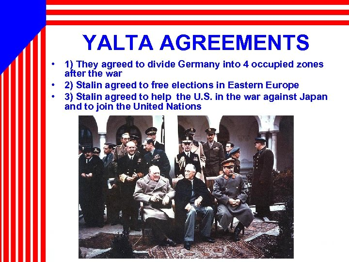 YALTA AGREEMENTS • 1) They agreed to divide Germany into 4 occupied zones after