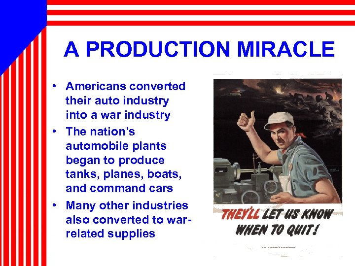 A PRODUCTION MIRACLE • Americans converted their auto industry into a war industry •