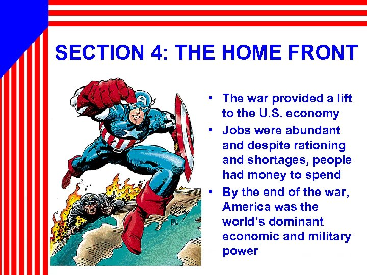 SECTION 4: THE HOME FRONT • The war provided a lift to the U.