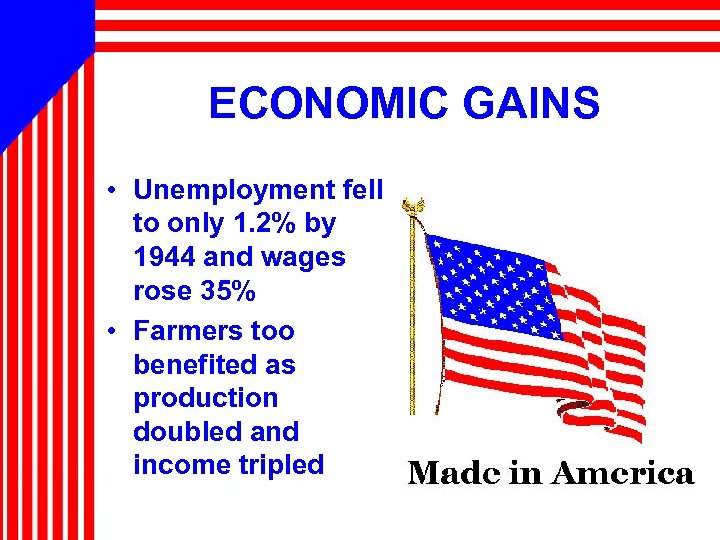 ECONOMIC GAINS • Unemployment fell to only 1. 2% by 1944 and wages rose