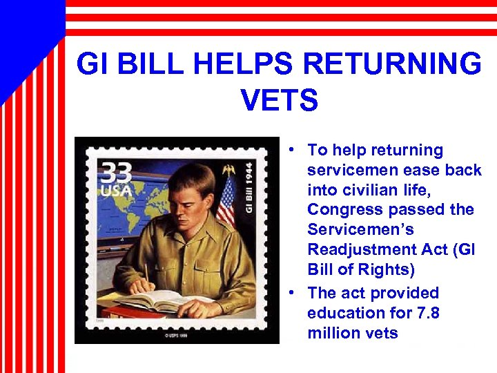 GI BILL HELPS RETURNING VETS • To help returning servicemen ease back into civilian