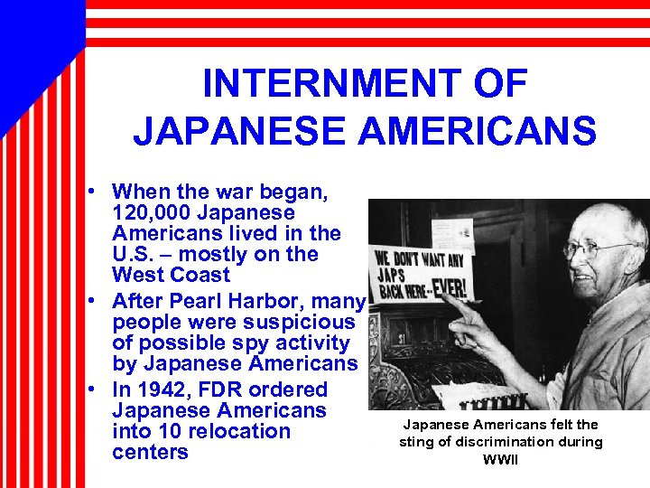 INTERNMENT OF JAPANESE AMERICANS • When the war began, 120, 000 Japanese Americans lived