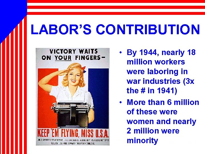 LABOR'S CONTRIBUTION • By 1944, nearly 18 million workers were laboring in war industries