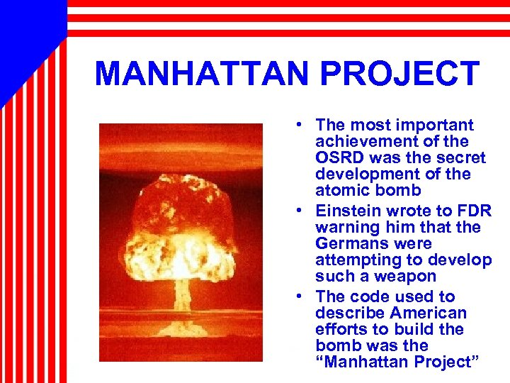 MANHATTAN PROJECT • The most important achievement of the OSRD was the secret development