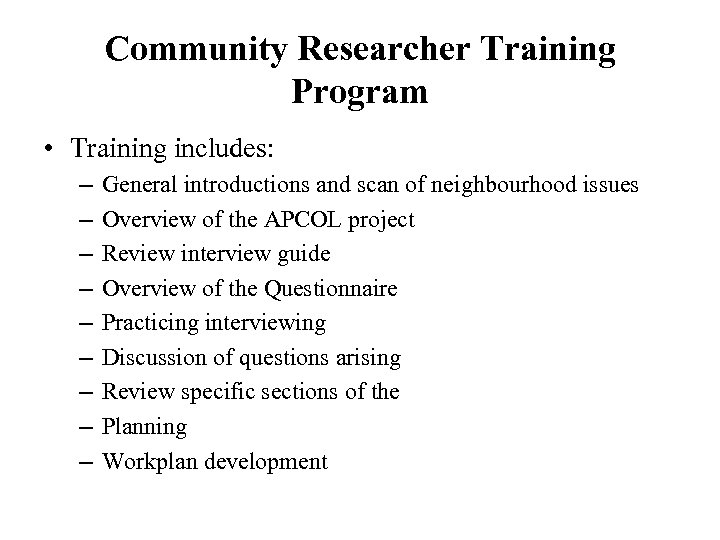 Community Researcher Training Program • Training includes: – – – – – General introductions