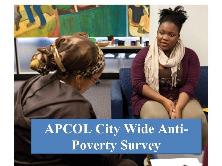 APCOL City Wide Anti. Poverty Survey