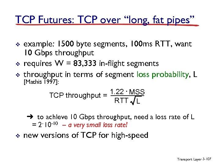 "TCP Futures: TCP over ""long, fat pipes"" v v v example: 1500 byte segments,"