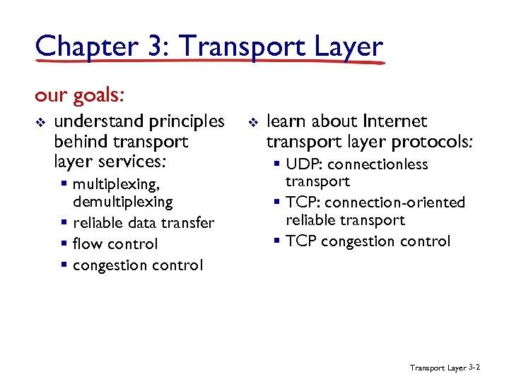Chapter 3: Transport Layer our goals: v understand principles behind transport layer services: §