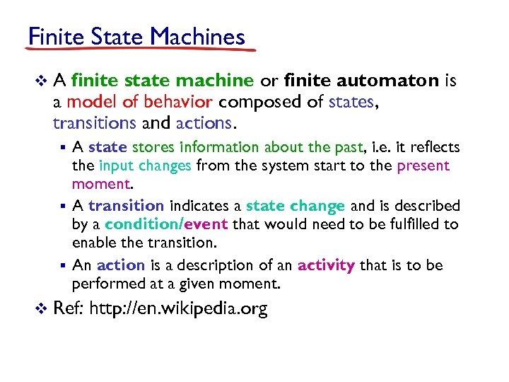 Finite State Machines v. A finite state machine or finite automaton is a model
