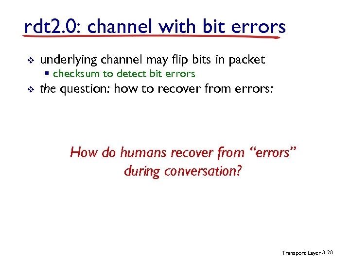 rdt 2. 0: channel with bit errors v underlying channel may flip bits in