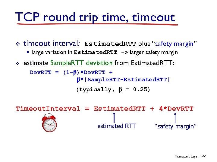 "TCP round trip time, timeout v timeout interval: Estimated. RTT plus ""safety margin"" §"