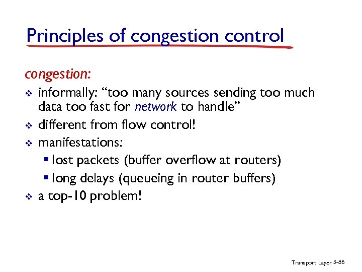 """Principles of congestion control congestion: v v informally: """"too many sources sending too much"""