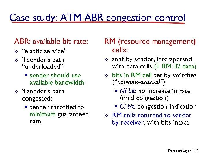 "Case study: ATM ABR congestion control ABR: available bit rate: v v v ""elastic"