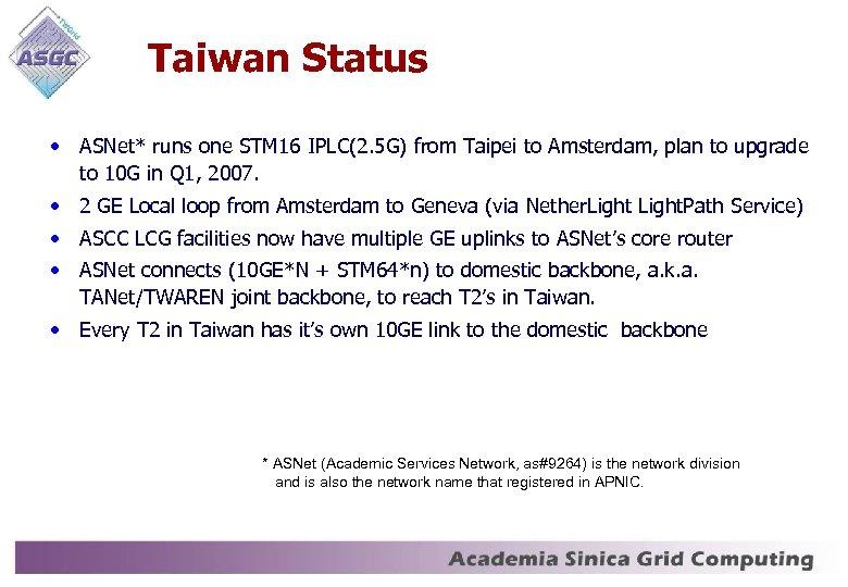 Taiwan Status • ASNet* runs one STM 16 IPLC(2. 5 G) from Taipei to