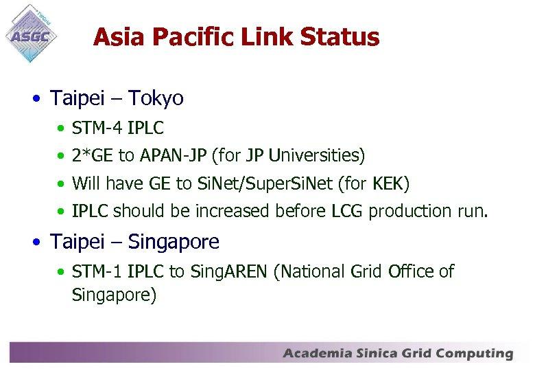 Asia Pacific Link Status • Taipei – Tokyo • STM-4 IPLC • 2*GE to