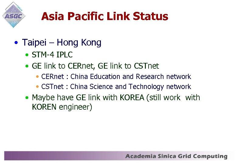 Asia Pacific Link Status • Taipei – Hong Kong • STM-4 IPLC • GE