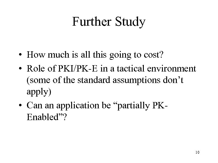 Further Study • How much is all this going to cost? • Role of