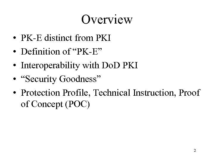 "Overview • • • PK-E distinct from PKI Definition of ""PK-E"" Interoperability with Do."