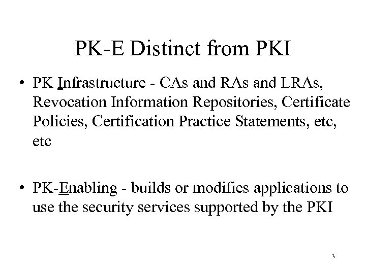 PK-E Distinct from PKI • PK Infrastructure - CAs and RAs and LRAs, Revocation