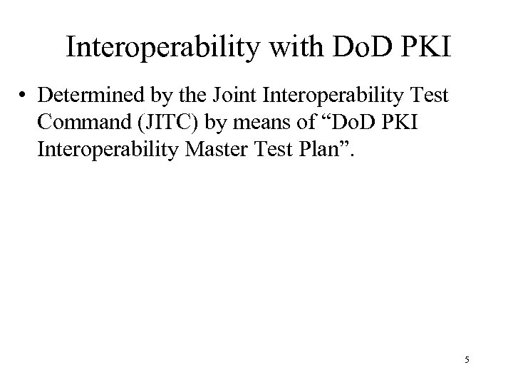 Interoperability with Do. D PKI • Determined by the Joint Interoperability Test Command (JITC)