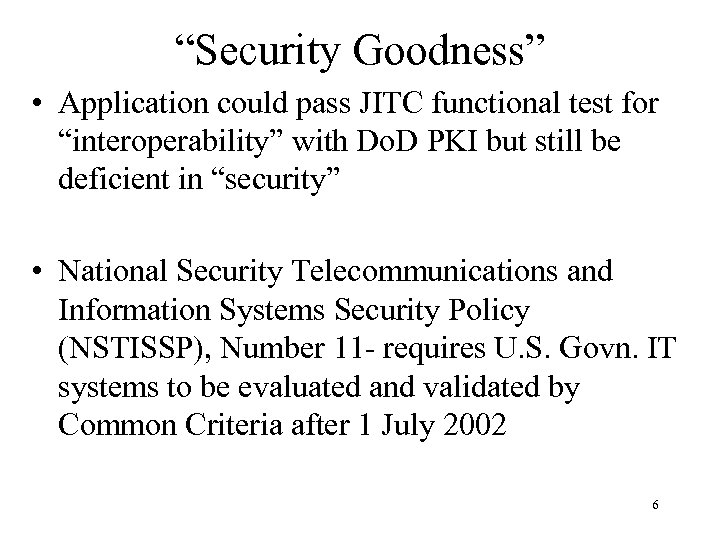 """Security Goodness"" • Application could pass JITC functional test for ""interoperability"" with Do. D"