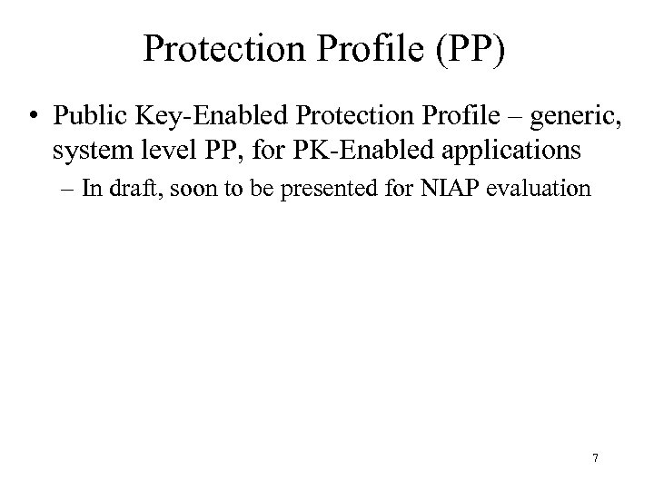 Protection Profile (PP) • Public Key-Enabled Protection Profile – generic, system level PP, for