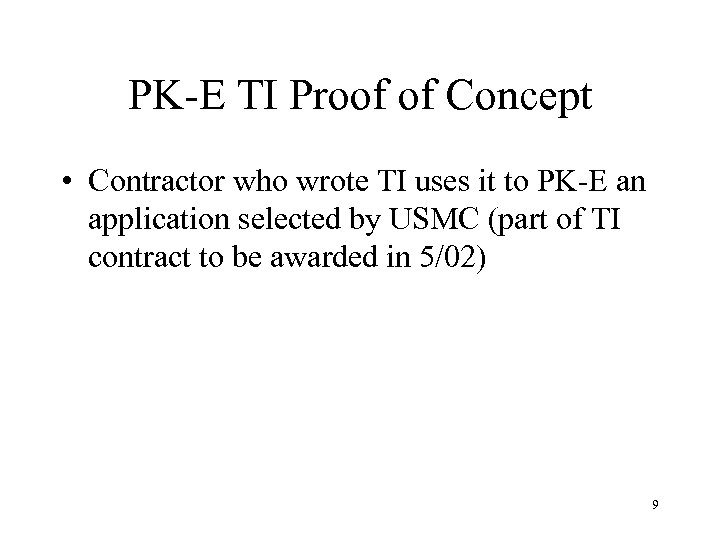 PK-E TI Proof of Concept • Contractor who wrote TI uses it to PK-E