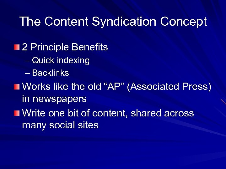 The Content Syndication Concept 2 Principle Benefits – Quick indexing – Backlinks Works like