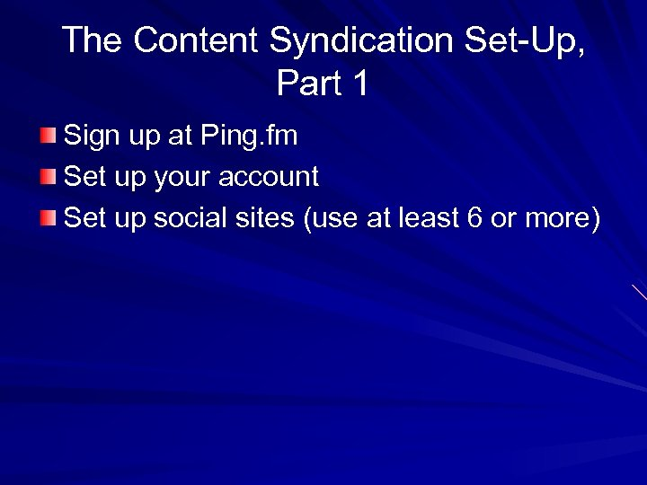 The Content Syndication Set-Up, Part 1 Sign up at Ping. fm Set up your