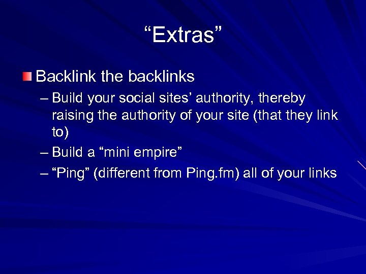 """Extras"" Backlink the backlinks – Build your social sites' authority, thereby raising the authority"