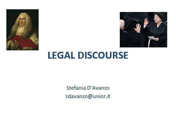 LEGAL DISCOURSE Stefania D'Avanzo sdavanzo@unior. it