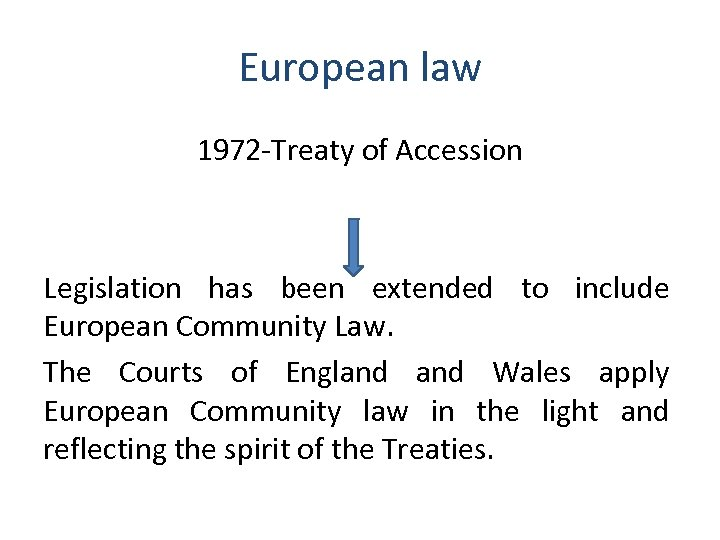 European law 1972 -Treaty of Accession Legislation has been extended to include European Community